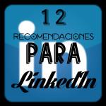 12 Recomendaciones para mi perfil de #LinkedIn