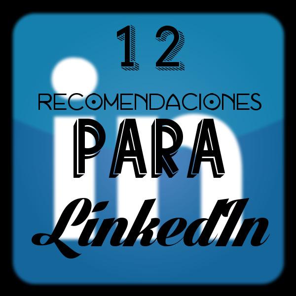 12 recomendaciones para LinkedIn